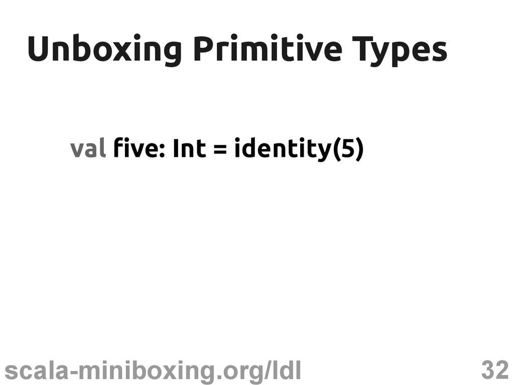 32 scala-miniboxing.org/ldl Unboxing Primitive ...