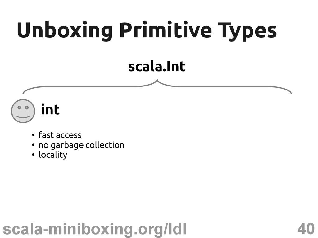 40 scala-miniboxing.org/ldl Unboxing Primitive ...