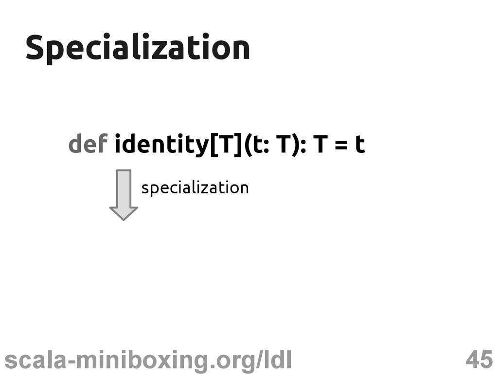 45 scala-miniboxing.org/ldl Specialization Spec...
