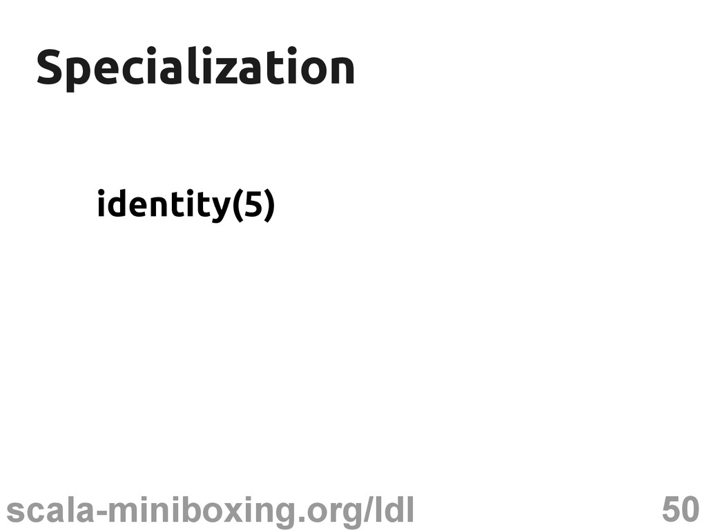 50 scala-miniboxing.org/ldl Specialization Spec...