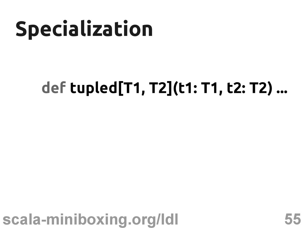 55 scala-miniboxing.org/ldl Specialization Spec...