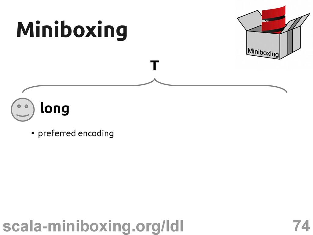 74 scala-miniboxing.org/ldl Miniboxing Miniboxi...
