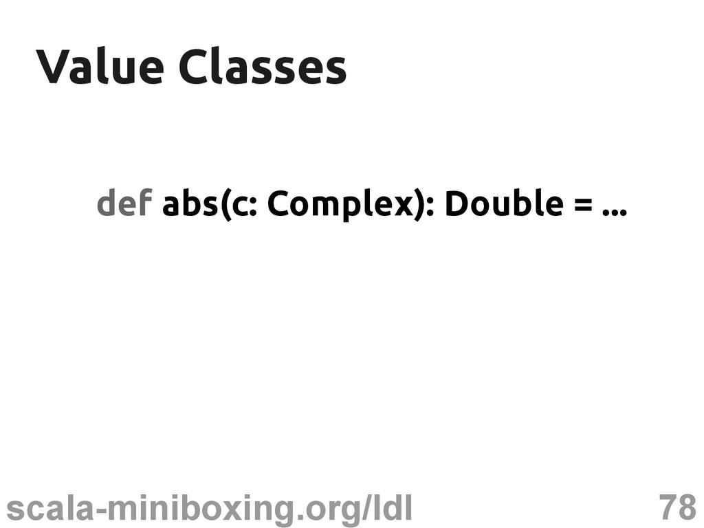78 scala-miniboxing.org/ldl Value Classes Value...