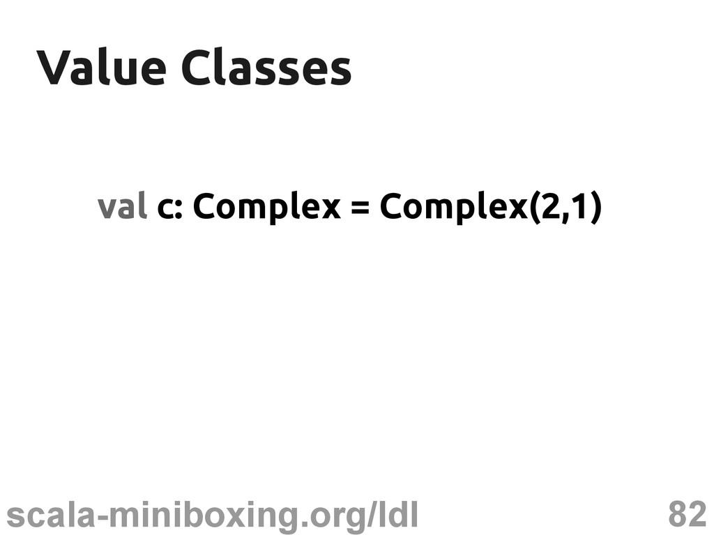 82 scala-miniboxing.org/ldl Value Classes Value...