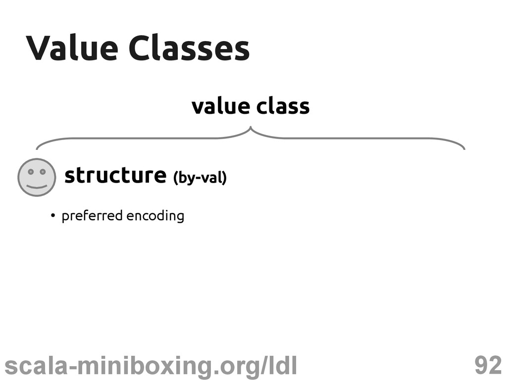 92 scala-miniboxing.org/ldl Value Classes Value...