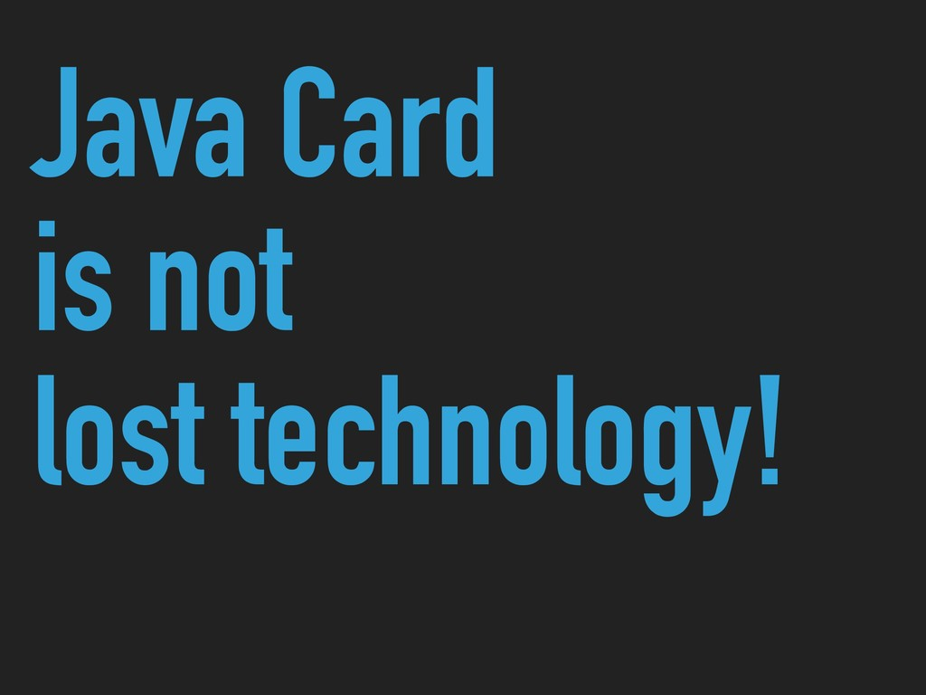 Java Card is not lost technology!