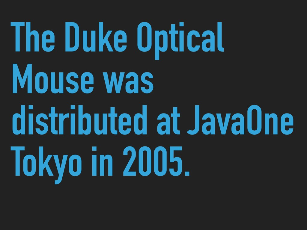 The Duke Optical Mouse was distributed at JavaO...