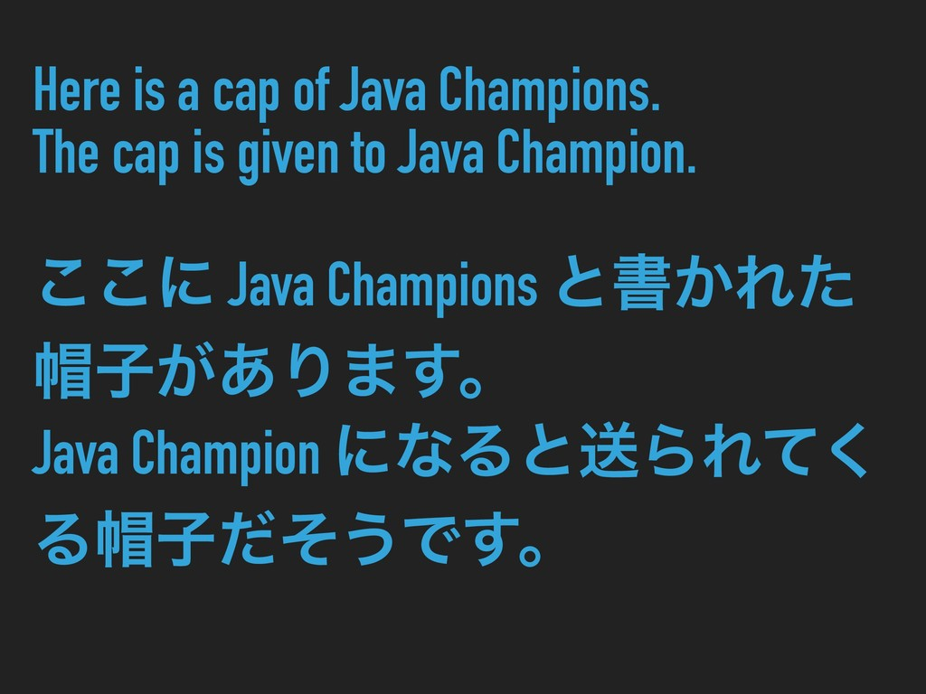 Here is a cap of Java Champions. The cap is giv...