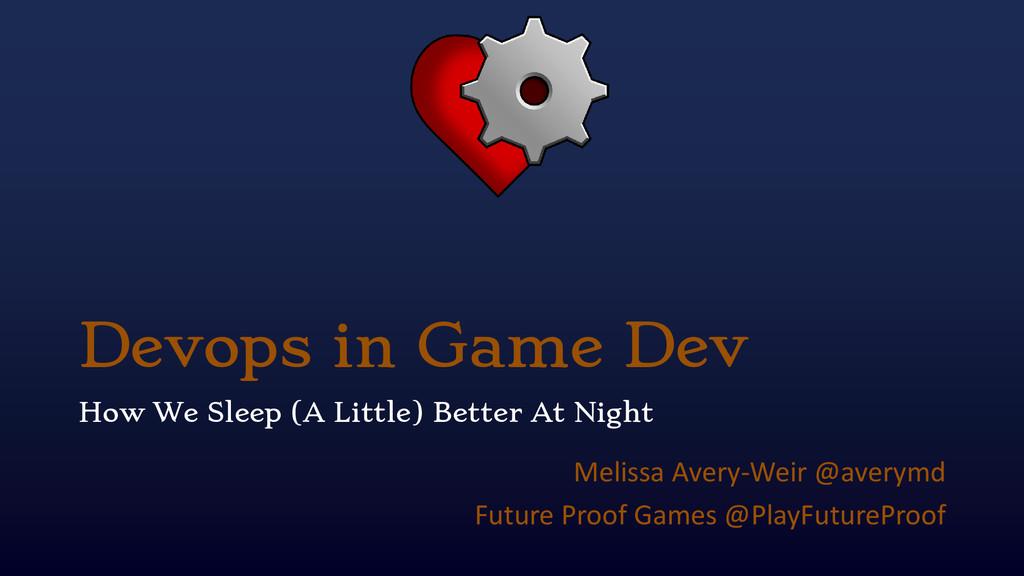 Devops in Game Dev How We Sleep (A Little) Bett...