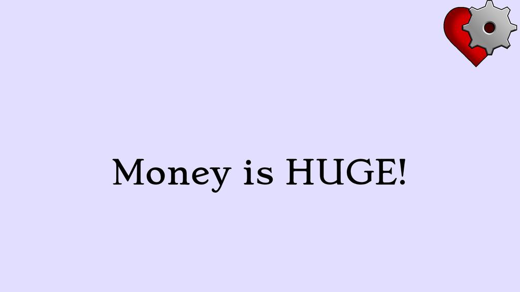 Money is HUGE!