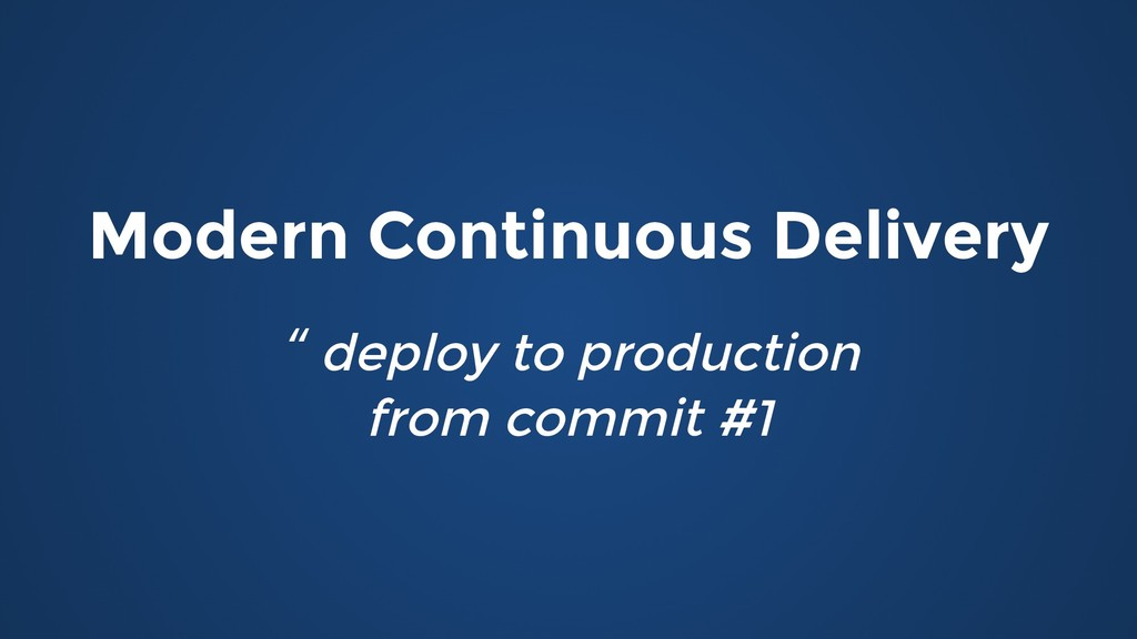 Modern Continuous Delivery Modern Continuous De...