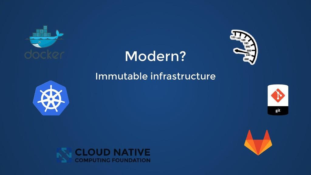 Modern? Modern? Immutable infrastructure Immuta...