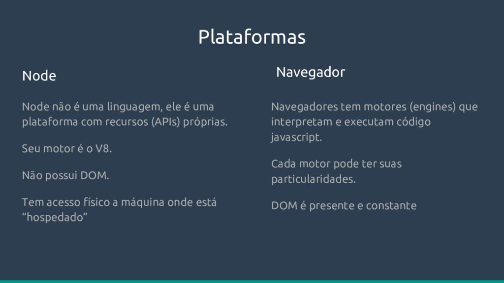 Plataformas Node não é uma linguagem, ele é uma...