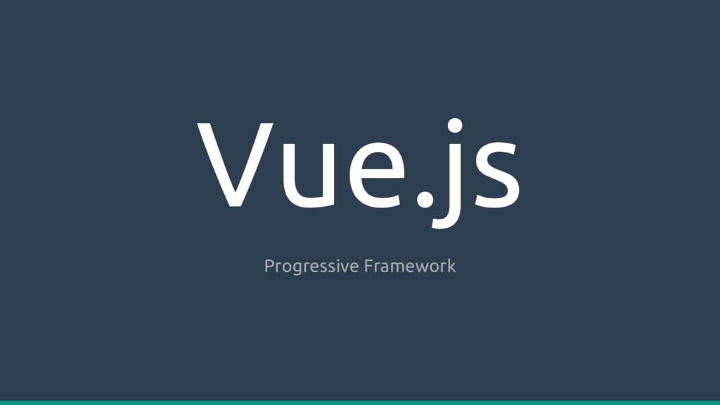 Vue.js Progressive Framework