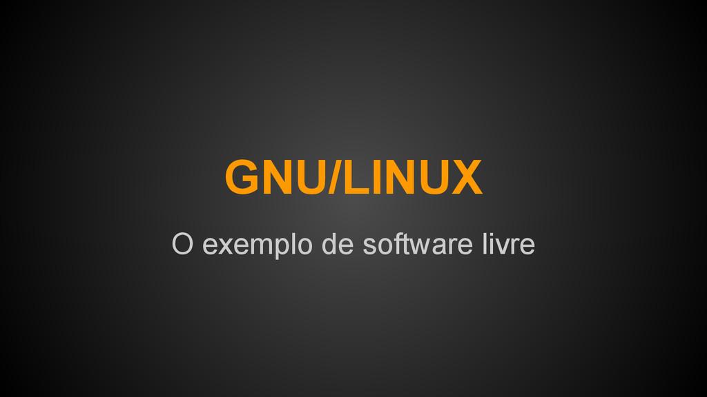 GNU/LINUX O exemplo de software livre
