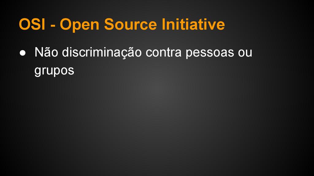 OSI - Open Source Initiative ● Não discriminaçã...