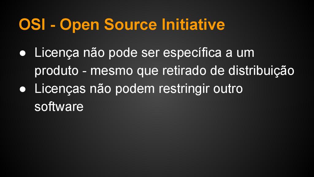 OSI - Open Source Initiative ● Licença não pode...