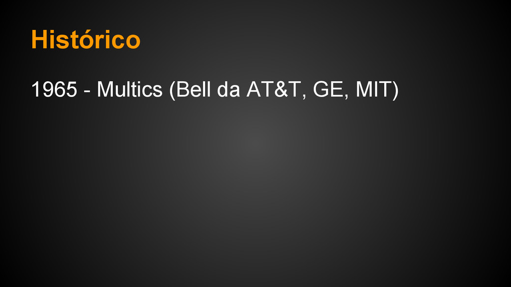 Histórico 1965 - Multics (Bell da AT&T, GE, MIT)