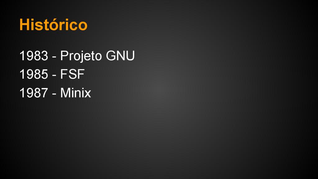 Histórico 1983 - Projeto GNU 1985 - FSF 1987 - ...