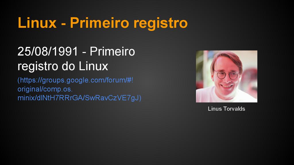 Linux - Primeiro registro 25/08/1991 - Primeiro...