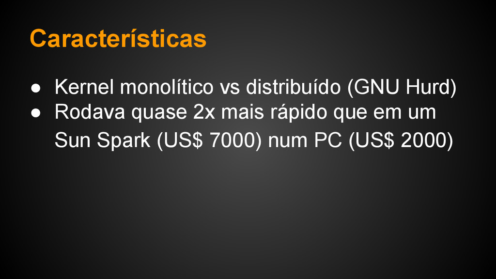 Características ● Kernel monolítico vs distribu...