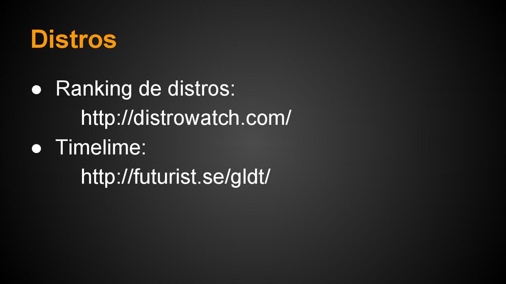 Distros ● Ranking de distros: http://distrowatc...