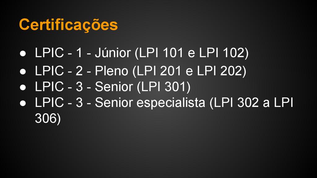 Certificações ● LPIC - 1 - Júnior (LPI 101 e LP...