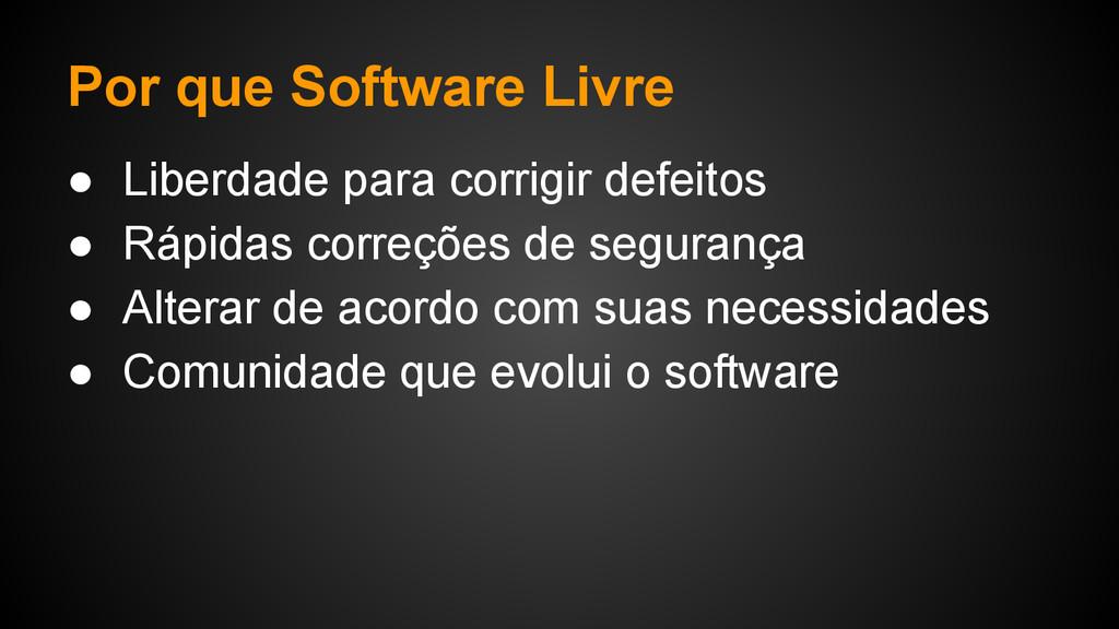 Por que Software Livre ● Liberdade para corrigi...
