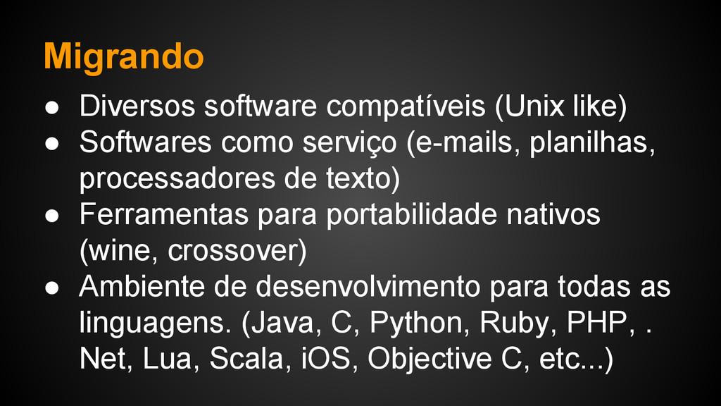 Migrando ● Diversos software compatíveis (Unix ...