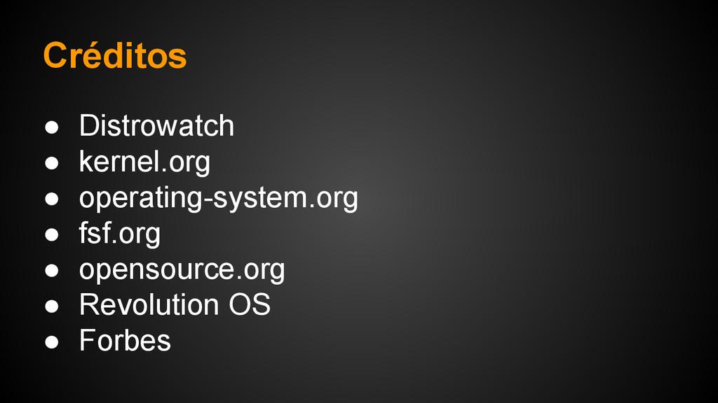Créditos ● Distrowatch ● kernel.org ● operating...