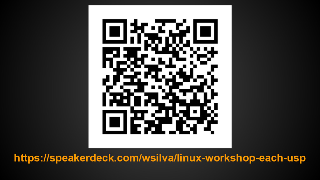 https://speakerdeck.com/wsilva/linux-workshop-e...