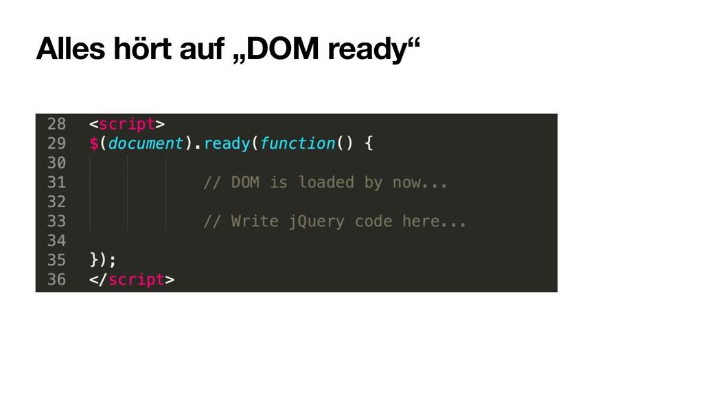 """Alles hört auf """"DOM ready"""""""