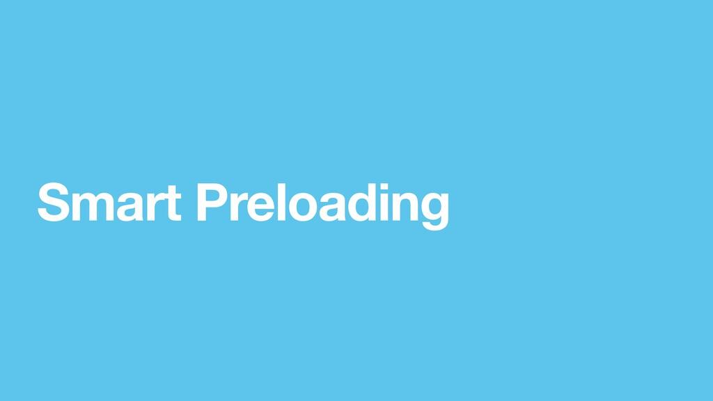 Smart Preloading