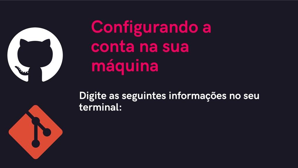 Configurando a conta na sua máquina Digite as s...