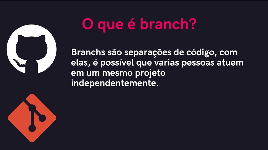 O que é branch? Branchs são separações de códig...