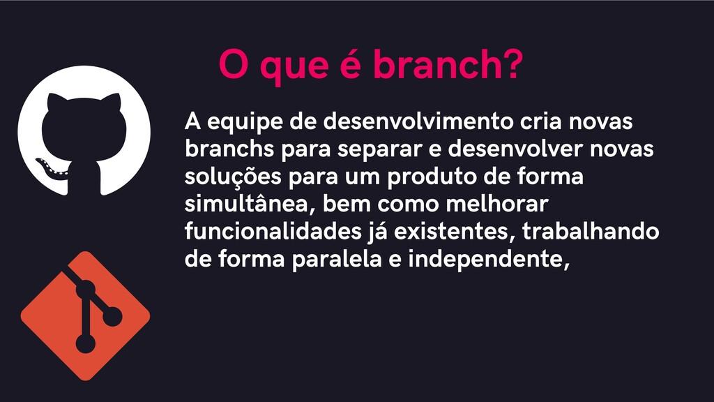 O que é branch? A equipe de desenvolvimento cri...