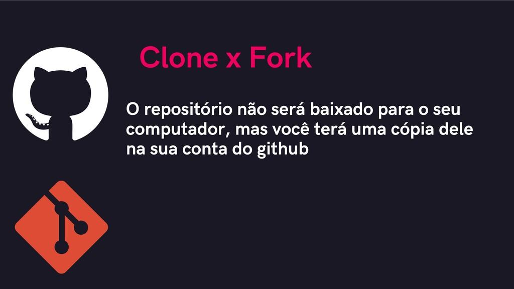 Clone x Fork O repositório não será baixado par...