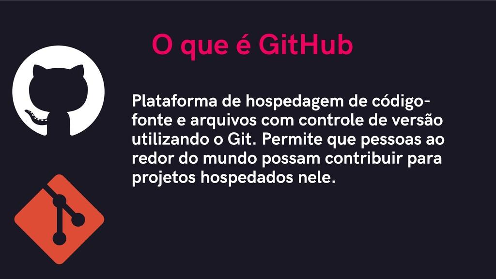 O que é GitHub Plataforma de hospedagem de códi...