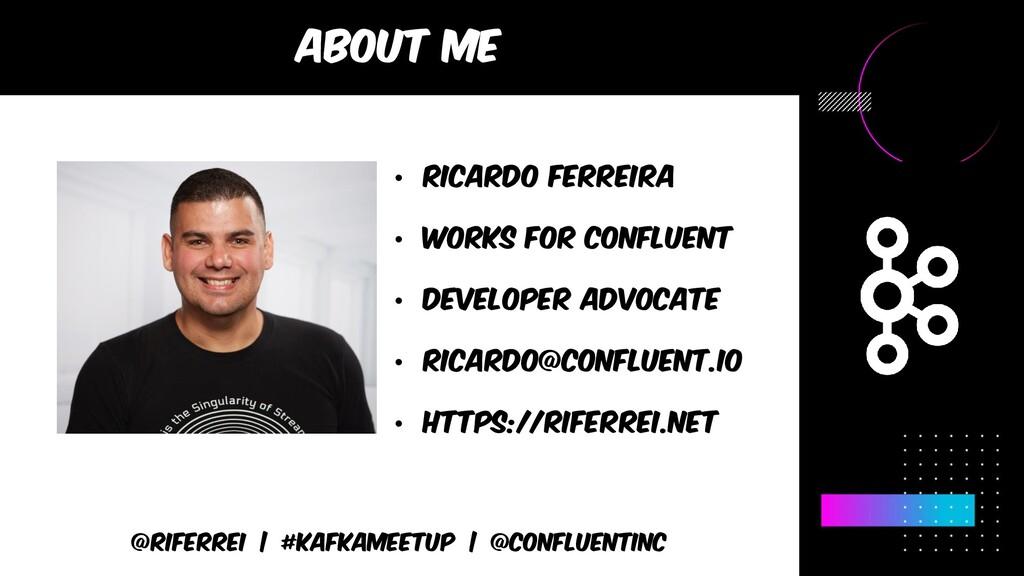About me @riferrei | #kafkameetup | @CONFLUENTI...