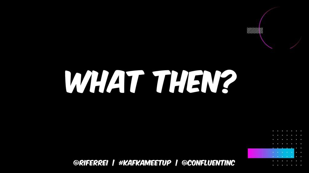 @riferrei | #kafkameetup | @CONFLUENTINC What t...