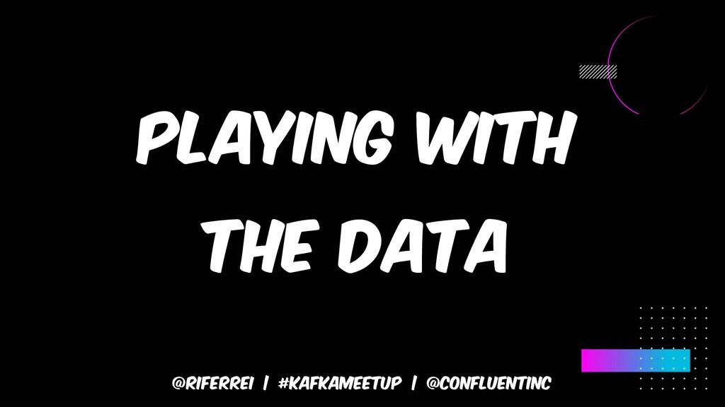 @riferrei | #kafkameetup | @CONFLUENTINC Playin...