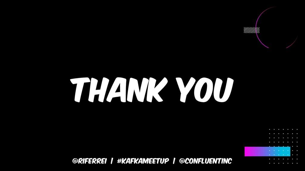 @riferrei | #kafkameetup | @CONFLUENTINC Thank ...
