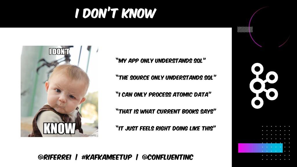 @riferrei | #kafkameetup | @CONFLUENTINC I don'...