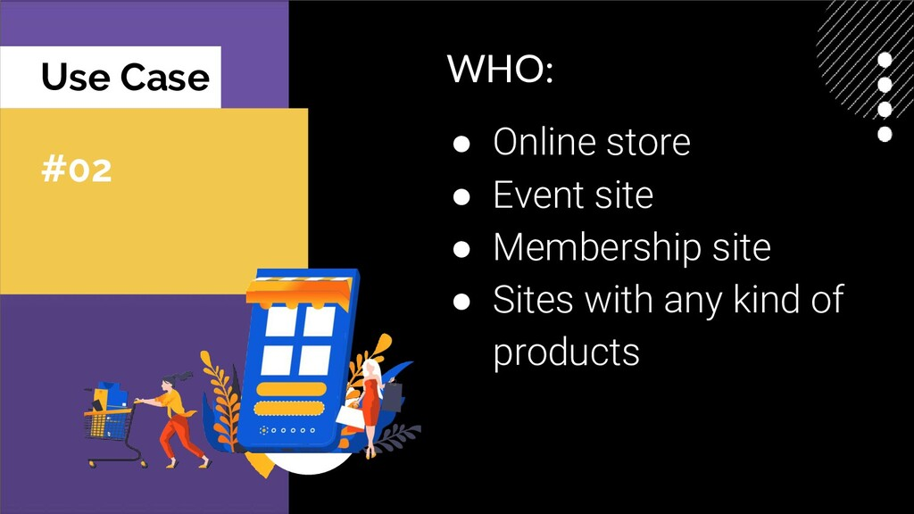 Use Case #02 WHO: ● Online store ● Event site ●...