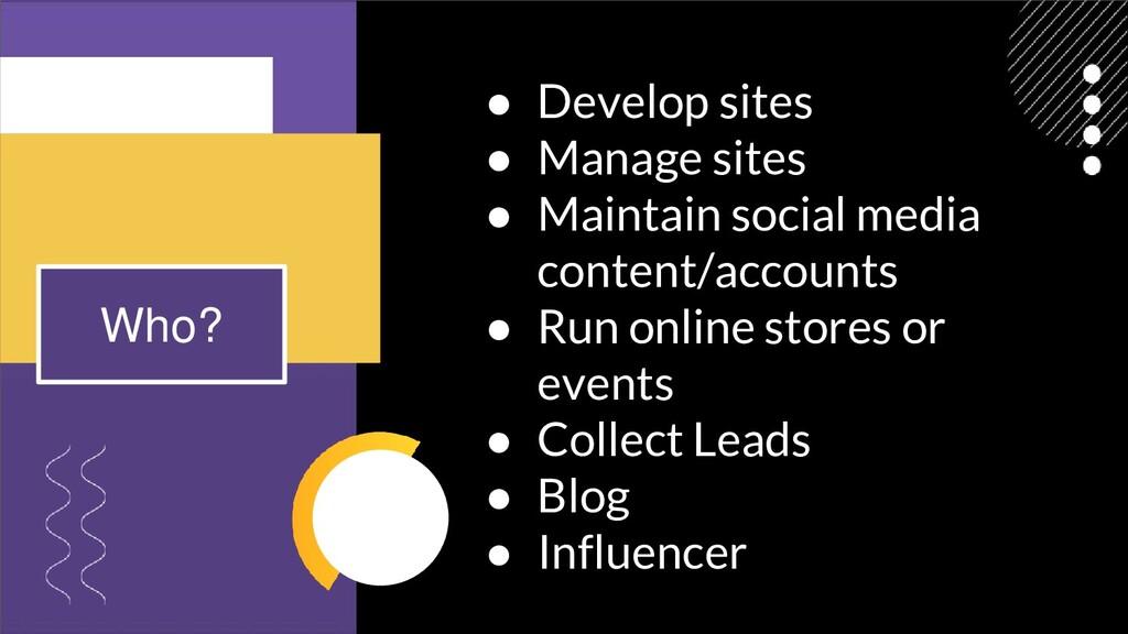 ● Develop sites ● Manage sites ● Maintain socia...