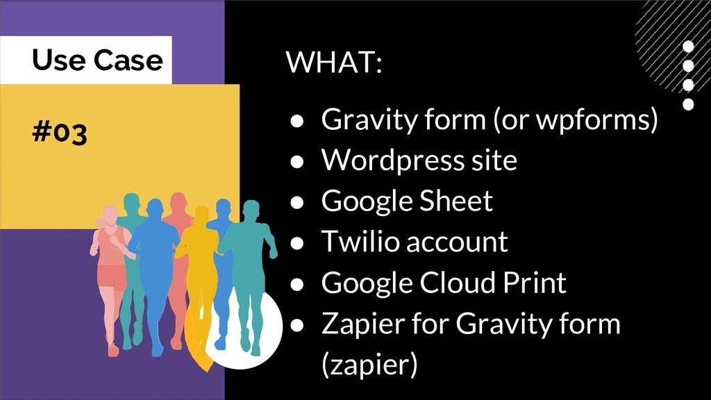 Use Case #03 WHAT: ● Gravity form (or wpforms) ...