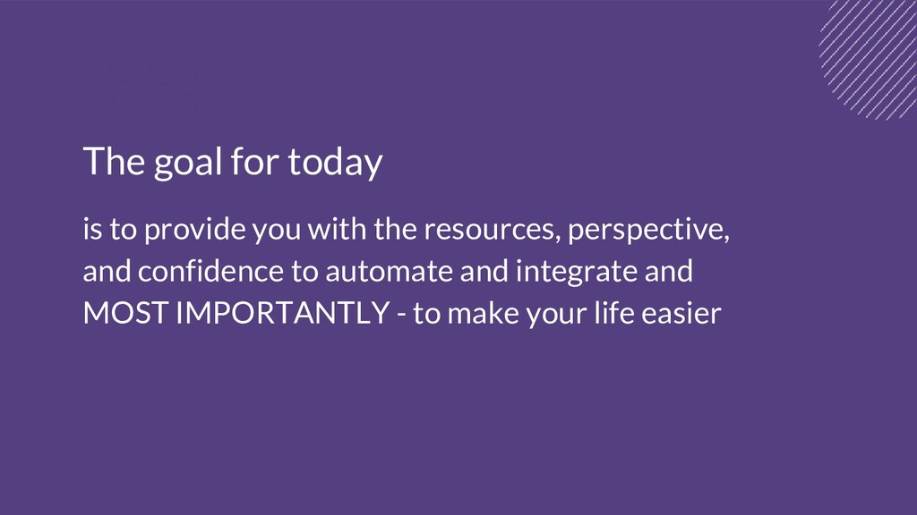 The goal for today is to provide you with the r...