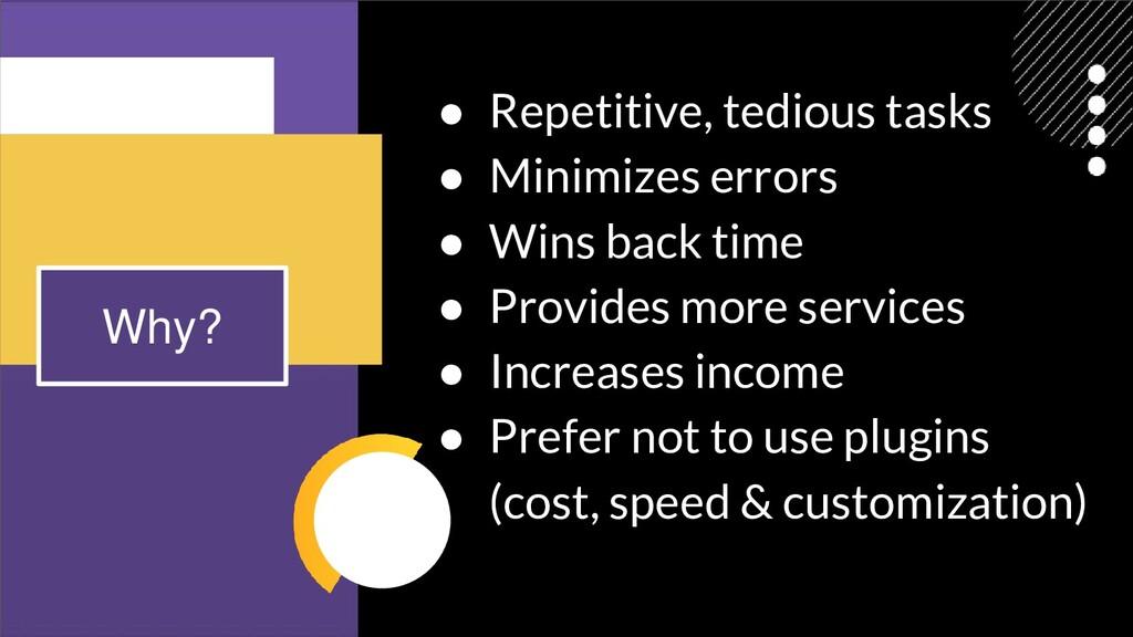 ● Repetitive, tedious tasks ● Minimizes errors ...