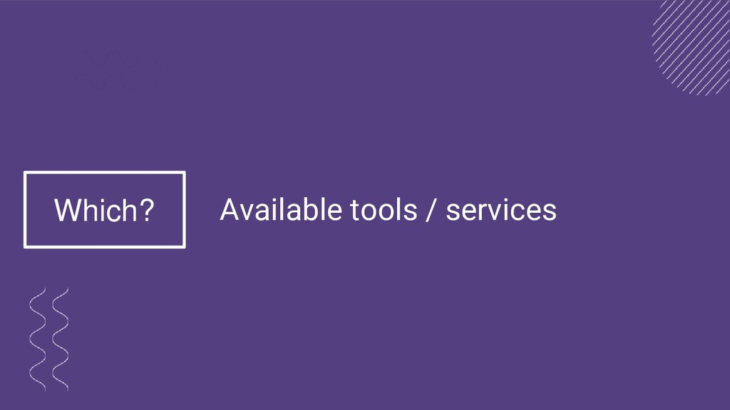 Available tools / services Which?