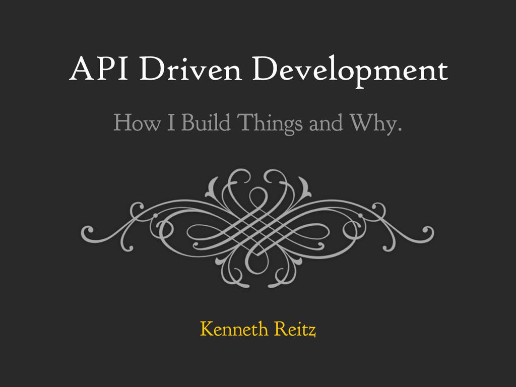 API Driven Development Kenneth Reitz How I Buil...